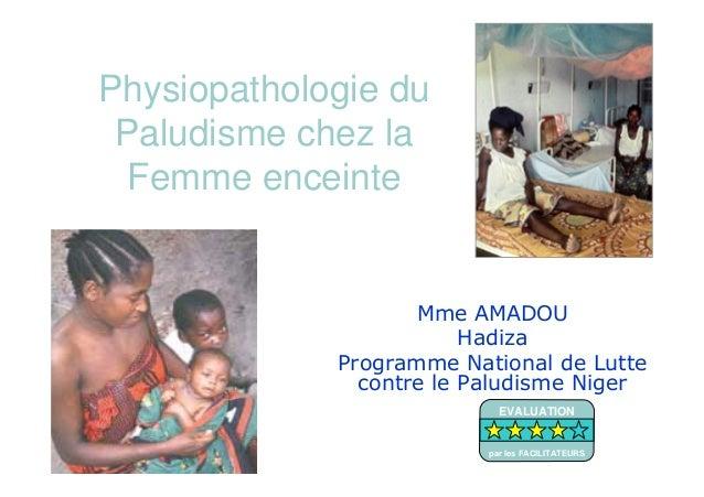 Physiopathologie duPaludisme chez laFemme enceinteMme AMADOUHadizaProgramme National de Luttecontre le Paludisme NigerEVAL...