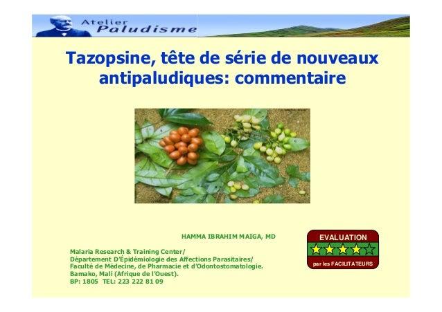 Tazopsine, tête de série de nouveauxantipaludiques: commentaireHAMMA IBRAHIM MAIGA, MDMalaria Research & Training Center/D...