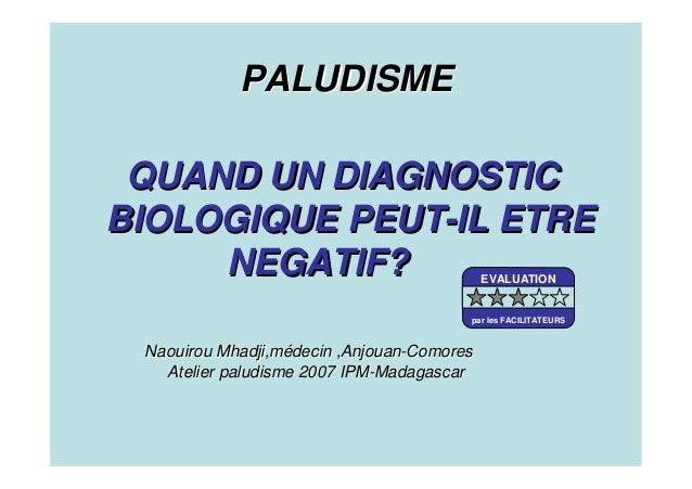 PALUDISMEPALUDISMEQUAND UN DIAGNOSTICQUAND UN DIAGNOSTICBIOLOGIQUE PEUTBIOLOGIQUE PEUT--IL ETREIL ETRENEGATIF?NEGATIF?Naou...