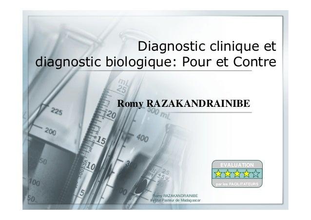 Romy RAZAKANDRAINIBEInstitut Pasteur de MadagascarDiagnostic clinique etdiagnostic biologique: Pour et ContreRomy RAZAKAND...
