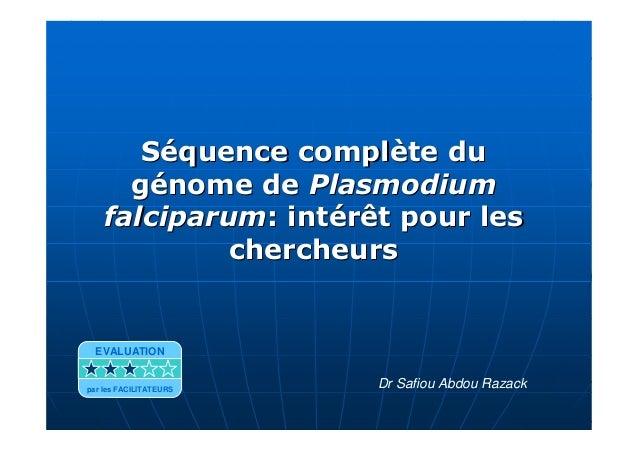 Séquence complète duSéquence complète dugénome degénome de PlasmodiumPlasmodiumfalciparumfalciparum: intérêt pour les: int...