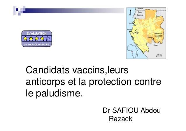 Candidats vaccins,leursanticorps et la protection contrele paludisme.Dr SAFIOU AbdouRazackEVALUATIONpar les FACILITATEURS