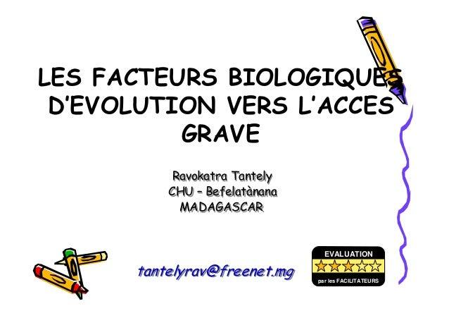 LES FACTEURS BIOLOGIQUESD'EVOLUTION VERS L'ACCESGRAVERavokatra TantelyCHU – BefelatànanaMADAGASCARtantelyrav@freenet.mgRav...
