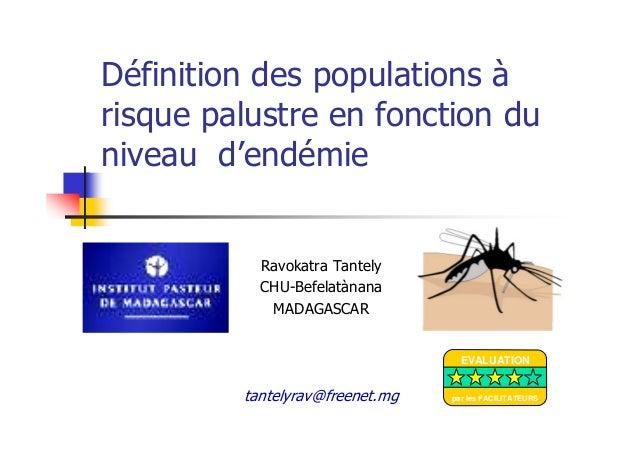 Définition des populations àrisque palustre en fonction duniveau d'endémieRavokatra TantelyCHU-BefelatànanaMADAGASCARtante...
