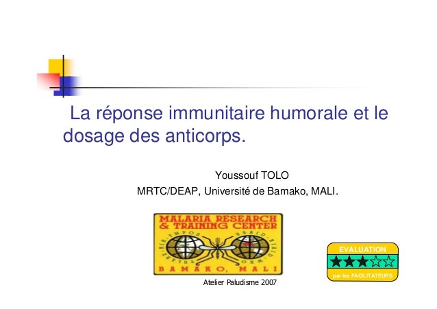 Atelier Paludisme 2007La réponse immunitaire humorale et ledosage des anticorps.Youssouf TOLOMRTC/DEAP, Université de Bama...