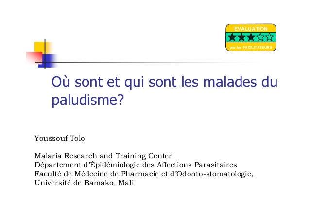 Où sont et qui sont les malades dupaludisme?Youssouf ToloMalaria Research and Training CenterDépartement d'Épidémiologie d...