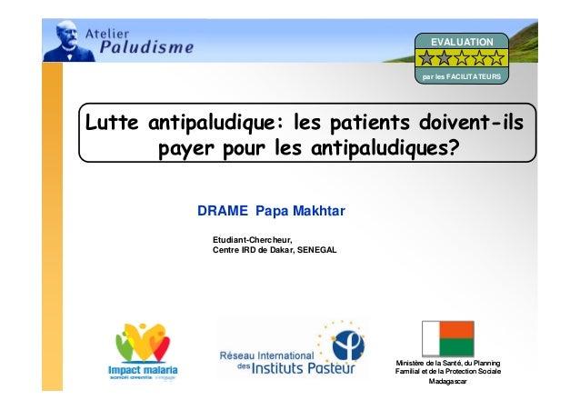 Atelier Paludisme 2008 1Ministère de la Santé, du PlanningFamilial et de la Protection SocialeMadagascarMinistère de la Sa...