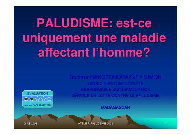 06/05/200806/05/2008 11ATELIER PALUDISME 2008ATELIER PALUDISME 2008PALUDISME: estPALUDISME: est--ceceuniquement une maladi...