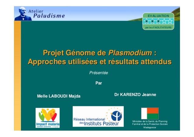 Ministère de la Santé, du PlanningFamilial et de la Protection SocialeMadagascarProjet GProjet Géénome denome de Plasmodiu...