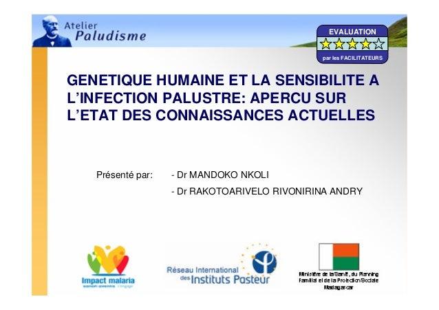 06/05/2008 Atelier Paludisme 2008 1GENETIQUE HUMAINE ET LA SENSIBILITE AL'INFECTION PALUSTRE: APERCU SURL'ETAT DES CONNAIS...