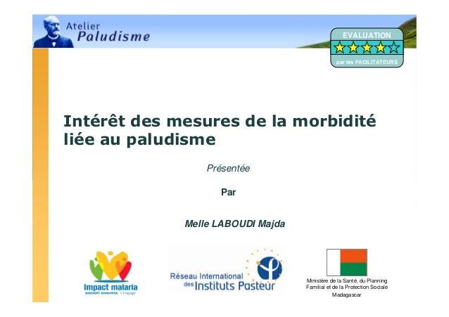 Ministère de la Santé, du PlanningFamilial et de la Protection SocialeMadagascarIntérêt des mesures de la morbiditéliée au...