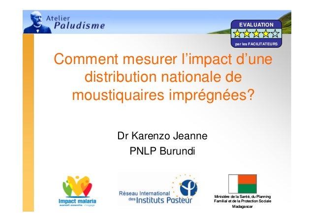 1Comment mesurer l'impact d'unedistribution nationale demoustiquaires imprégnées?Dr Karenzo JeannePNLP BurundiMinistère de...