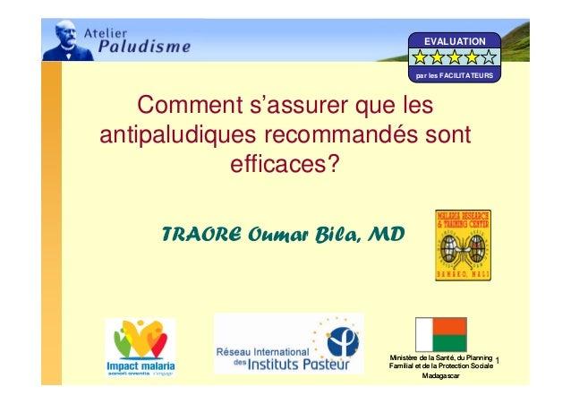 1Comment s'assurer que lesantipaludiques recommandés sontefficaces?TRAORE Oumar Bila, MDMinistère de la Santé, du Planning...