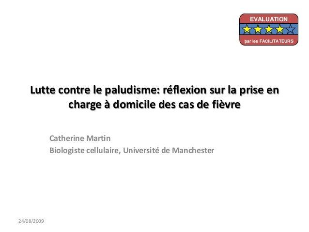 Lutte contre le paludisme: réflexion sur la prise encharge à domicile des cas de fièvreCatherine MartinBiologiste cellulai...