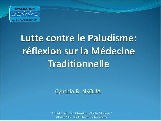 """Cynthia B. NKOUA7ème édition du cours international """"Atelier Paludisme """"20 Mars 2009 – Institut Pasteur de MadagascarEVALU..."""