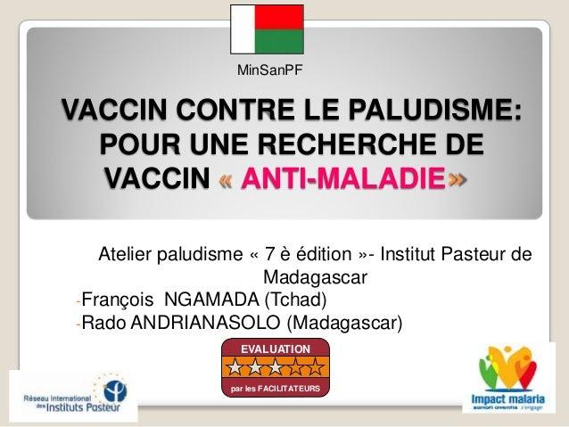 VACCIN CONTRE LE PALUDISME:POUR UNE RECHERCHE DEVACCIN « ANTI-MALADIE»Atelier paludisme « 7 è édition »- Institut Pasteur ...