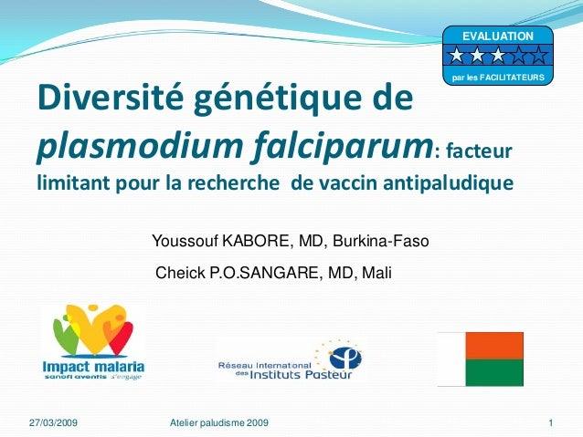 Diversité génétique deplasmodium falciparum: facteurlimitant pour la recherche de vaccin antipaludique27/03/2009 Atelier p...