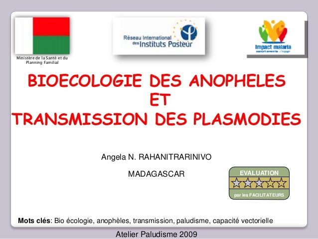 Angela N. RAHANITRARINIVOMADAGASCARAtelier Paludisme 2009BIOECOLOGIE DES ANOPHELESETTRANSMISSION DES PLASMODIESMots clés: ...