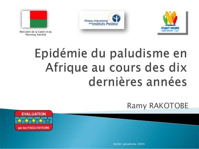 Ramy RAKOTOBEAtelier paludisme 2009Ministère de la Santé et duPlanning FamilialEVALUATIONpar les FACILITATEURS