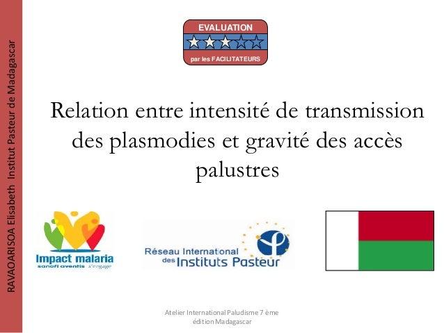 Relation entre intensité de transmissiondes plasmodies et gravité des accèspalustresRAVAOARISOAElisabethInstitutPasteurdeM...