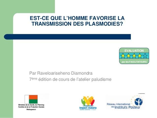 EST-CE QUE L'HOMME FAVORISE LATRANSMISSION DES PLASMODIES?Par Raveloariseheno Diamondra7ème édition de cours de l'atelier ...
