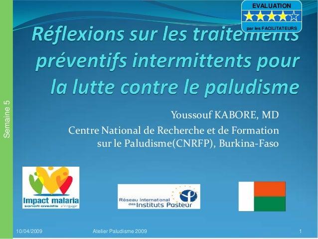 Youssouf KABORE, MDCentre National de Recherche et de Formationsur le Paludisme(CNRFP), Burkina-Faso10/04/2009 Atelier Pal...