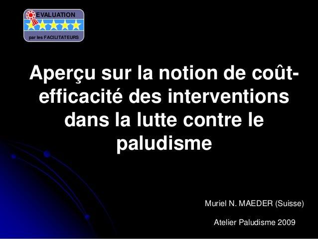 Aperçu sur la notion de coût-efficacité des interventionsdans la lutte contre lepaludismeMuriel N. MAEDER (Suisse)Atelier ...