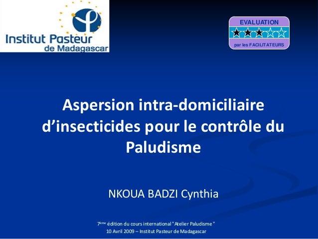 Aspersion intra-domiciliaired'insecticides pour le contrôle duPaludismeNKOUA BADZI Cynthia7ème édition du cours internatio...