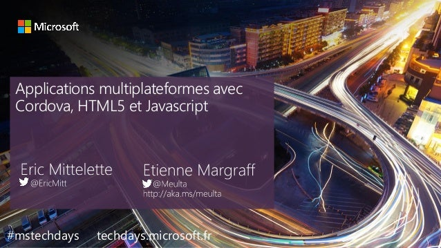 tech.days 2015#mstechdaysSESSION Applications multiplateformes avec Cordova, HTML5 et Javascript #mstechdays techdays.micr...