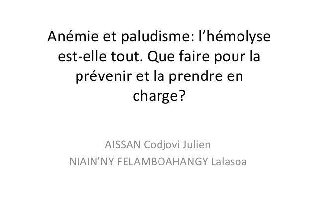 Anémie et paludisme: l'hémolyseest-elle tout. Que faire pour laprévenir et la prendre encharge?AISSAN Codjovi JulienNIAIN'...