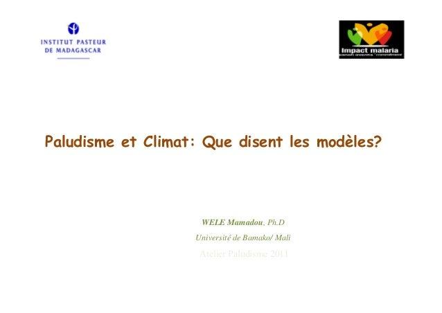 Paludisme et Climat: Que disent les modèles?                    WELE Mamadou, Ph.D                   Université de Bamako/...