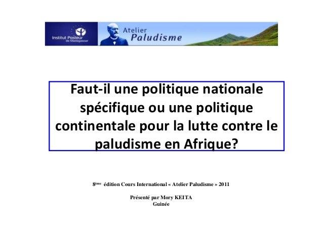 Faut-il une politique nationalespécifique ou une politiquecontinentale pour la lutte contre lepaludisme en Afrique?8ème éd...