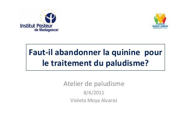 Faut-il abandonner la quinine pourle traitement du paludisme?Atelier de paludisme8/4/2011Violeta Moya Alvarez
