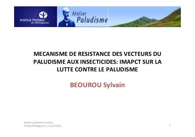 MECANISME DE RESISTANCE DES VECTEURS DUPALUDISME AUX INSECTICIDES: IMAPCT SUR LALUTTE CONTRE LE PALUDISMEBEOUROU Sylvain1A...