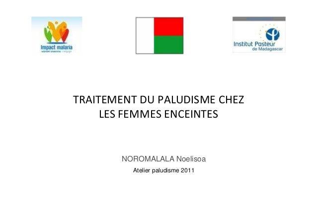 TRAITEMENT DU PALUDISME CHEZLES FEMMES ENCEINTESNOROMALALA NoelisoaAtelier paludisme 2011