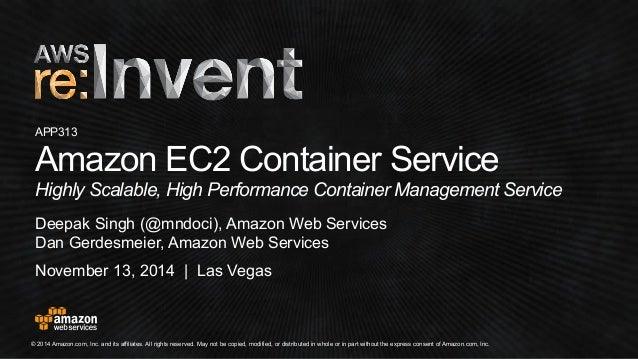 APP313  Amazon EC2 Container Service  Highly Scalable, High Performance Container Management Service  Deepak Singh (@mndoc...