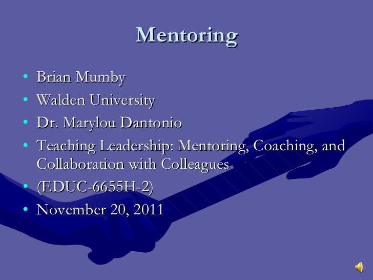 Mentoring <ul><li>Brian Mumby </li></ul><ul><li>Walden University </li></ul><ul><li>Dr. Marylou Dantonio </li></ul><ul><li...