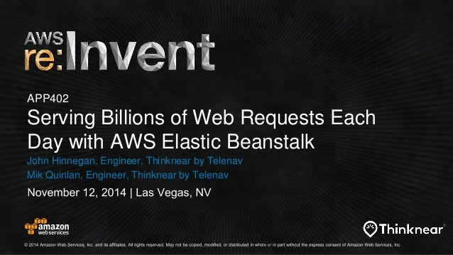 APP402  Serving Billions of Web Requests Each  Day with AWS Elastic Beanstalk  John Hinnegan, Engineer, Thinknear by Telen...