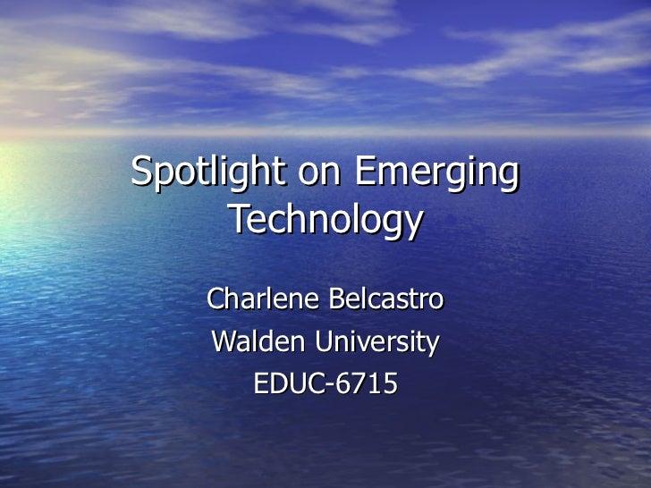 Spotlight on Emerging Technology Charlene Belcastro Walden University EDUC-6715