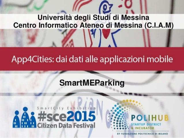 Università degli Studi di Messina Centro Informatico Ateneo di Messina (C.I.A.M) SmartMEParking