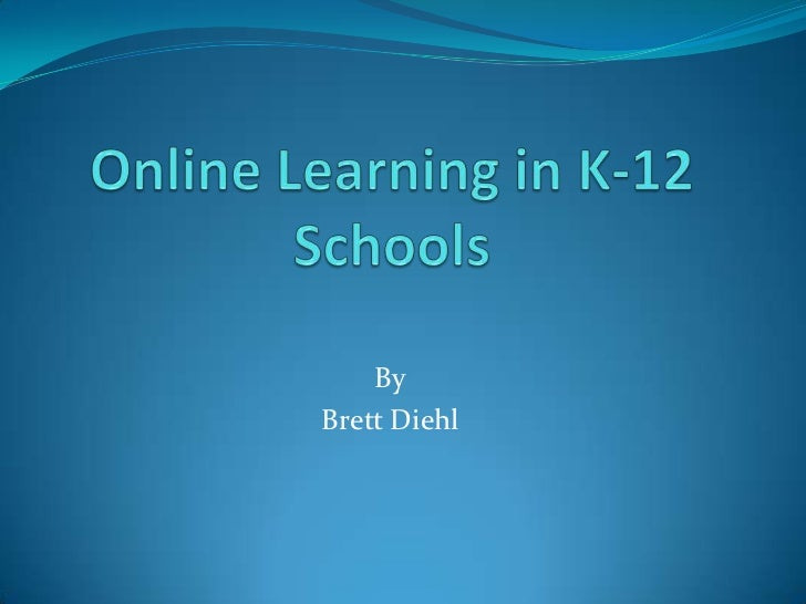 Online Learning in K-12 Schools<br />By<br />Brett Diehl<br />