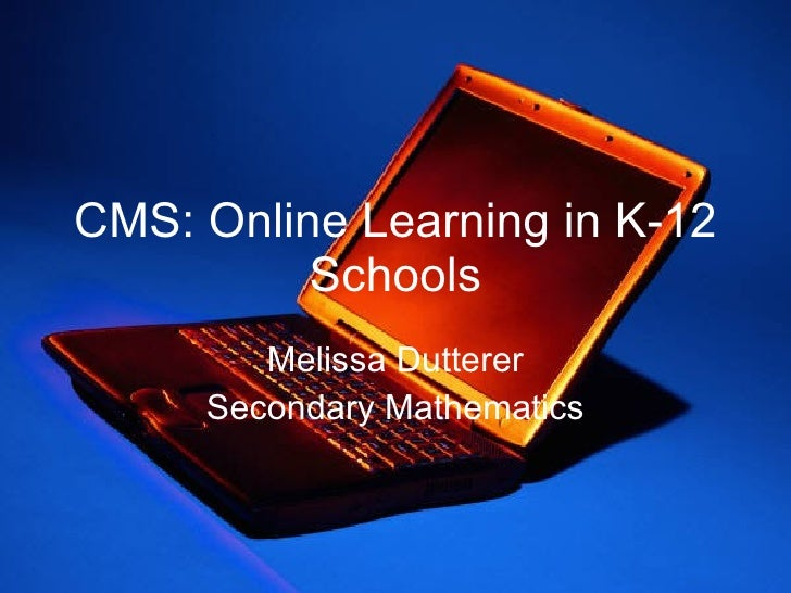 CMS: Online Learning in K-12 Schools Melissa Dutterer Secondary Mathematics