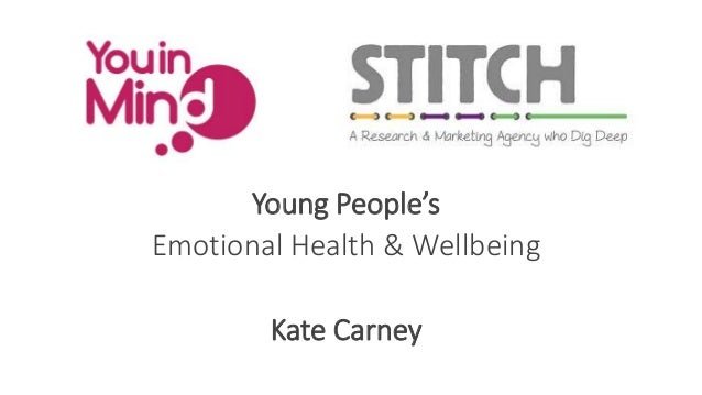Young People's Emotional Health & Wellbeing Kate Carney