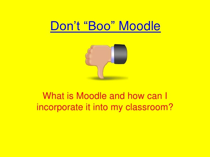 """Don't """"Boo"""" Moodle<br />What is Moodle and how can I incorporate it into my classroom? <br />"""