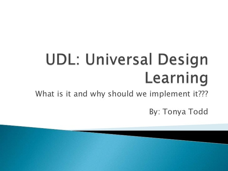 UDL: Universal Design Learning<br />What is it and why should we implement it???<br />By: Tonya Todd<br />