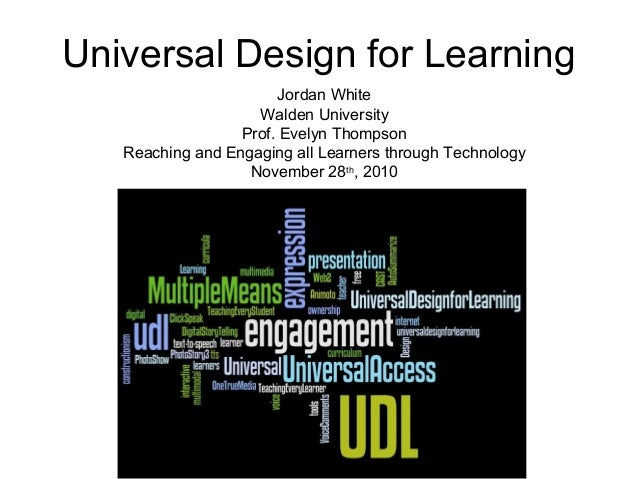 Universal Design for Learning Jordan White Walden University Prof. Evelyn Thompson Reaching and Engaging all Learners thro...