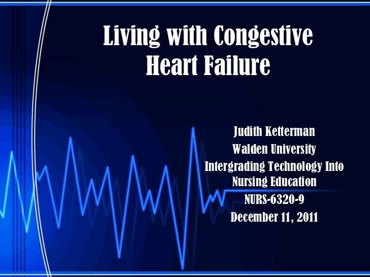 Living with Congestive     Heart Failure                Judith Ketterman                Walden University          Intergr...