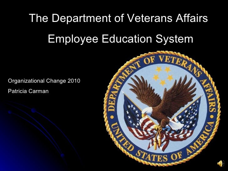 The Department of Veterans Affairs Employee Education System Organizational Change 2010 Patricia Carman