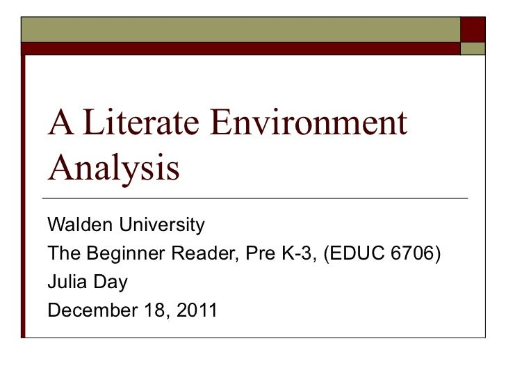 A Literate Environment Analysis  Walden University The Beginner Reader, Pre K-3, (EDUC 6706) Julia Day December 18, 2011