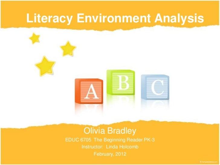 Literacy Environment Analysis             Olivia Bradley      EDUC 6705 The Beginning Reader PK-3           Instructor: Li...